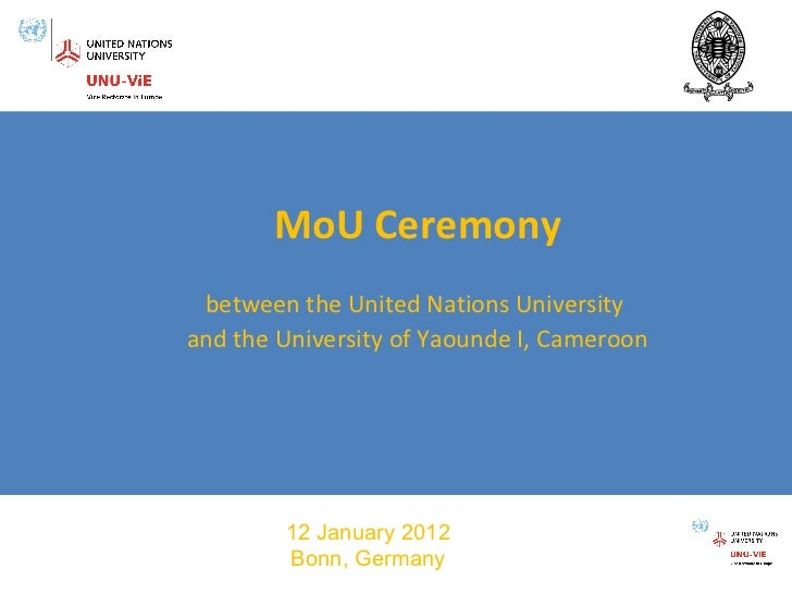MoU Ceremony between the United Nations University  and the University of Yaounde I, Cameroon 12 January 2012 Bonn, Germany