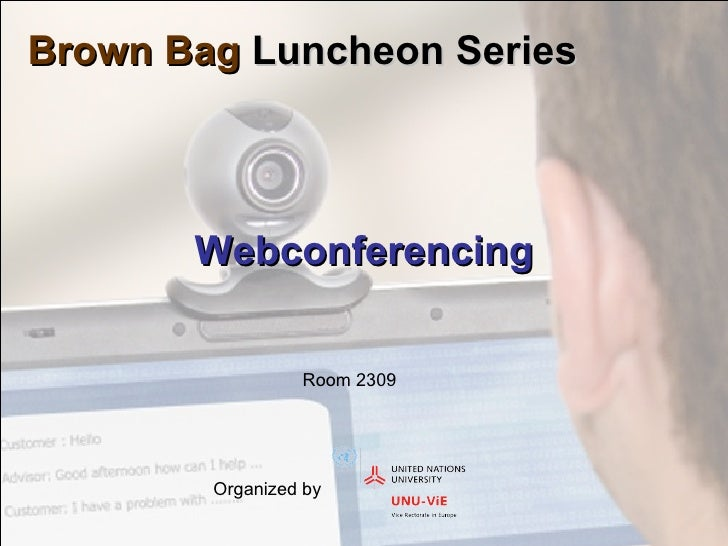 Webconferencing Organized by  Brown Bag  Luncheon Series Room 2309