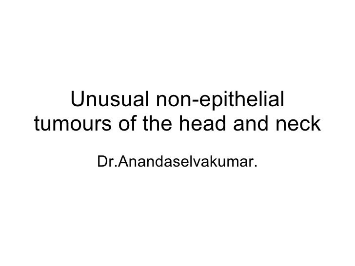 Unusual non-epithelial tumours of the head and neck Dr.Anandaselvakumar.
