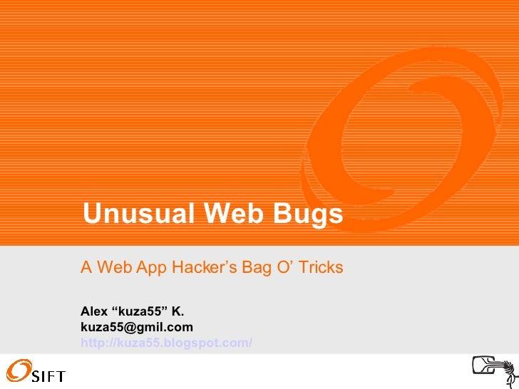 "A Web App Hacker's Bag O' Tricks Unusual Web Bugs Alex ""kuza55"" K. [email_address] http://kuza55.blogspot.com/"