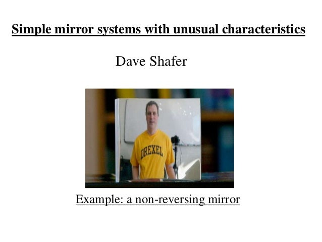 Simple mirror systems with unusual characteristics  Dave Shafer  Example: a non-reversing mirror