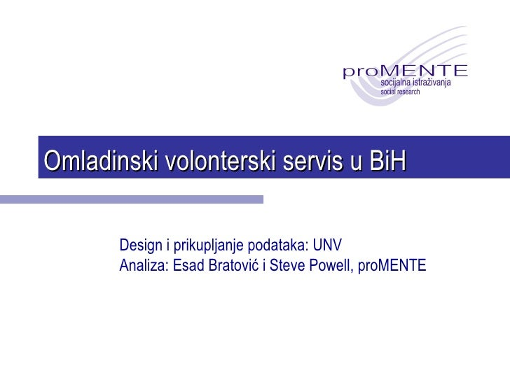 Omladinski volonterski servis u BiH Design i prikupljanje podataka: UNV Analiza:  Esad Bratovi ć i Steve Powell, proMENTE