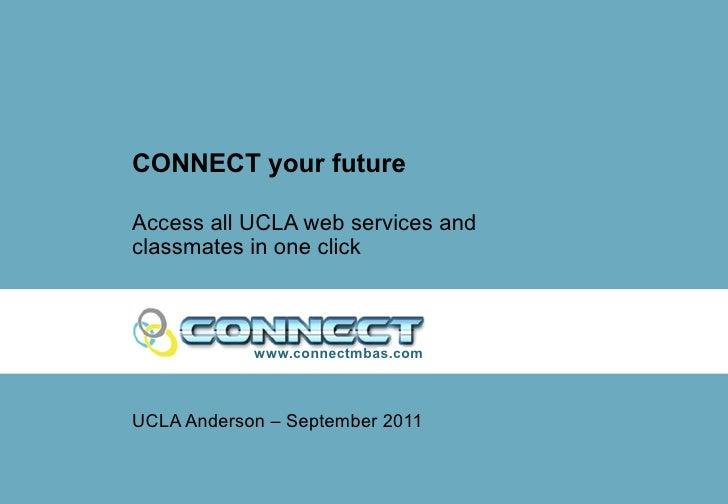<ul><li>UCLA Anderson – September 2011 </li></ul><ul><li>Access all UCLA web services and classmates in one click </li></u...