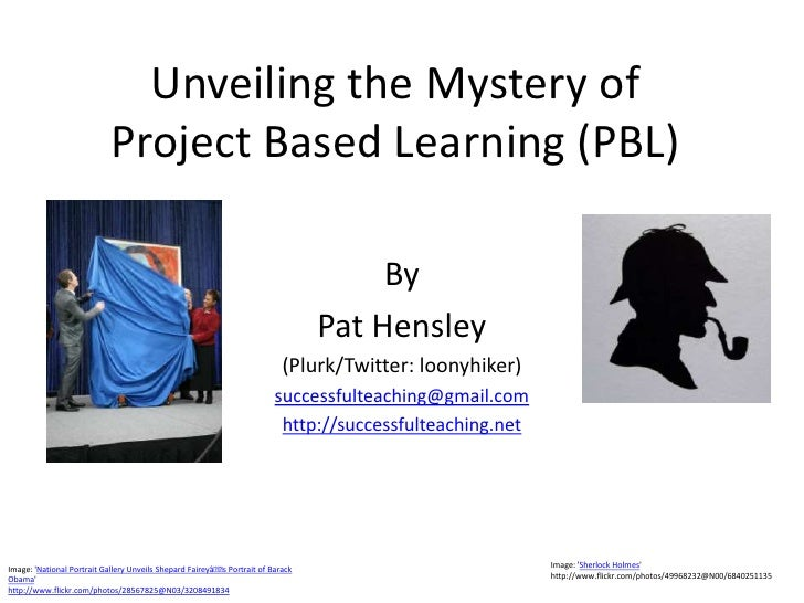 Unveiling the Mystery of                            Project Based Learning (PBL)                                          ...
