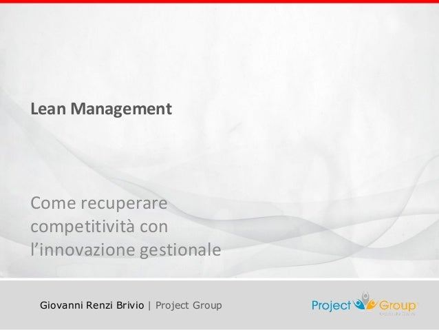 Lean Management  Come recuperare  competitività con  l'innovazione gestionale  Giovanni Renzi Brivio | Project Group