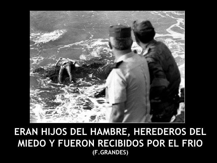 ERAN HIJOS DEL HAMBRE, HEREDEROS DEL MIEDO Y FUERON RECIBIDOS POR EL FRIO   (F.GRANDES)