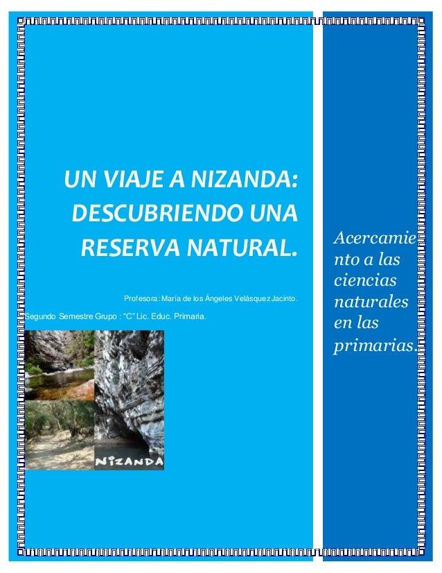 UN VIAJE A NIZANDA: DESCUBRIENDO UNA RESERVA NATURAL. Profesora: María de los Ángeles Velásquez Jacinto. Segundo Semestre ...