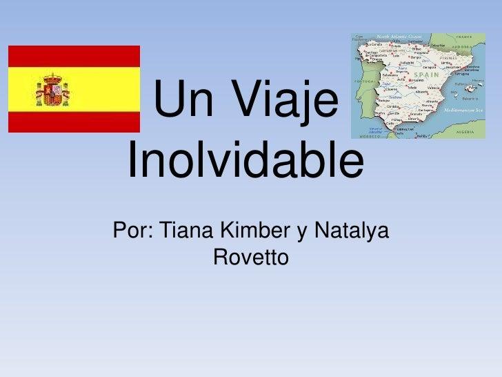 Un Viaje InolvidablePor: Tiana Kimber y Natalya          Rovetto