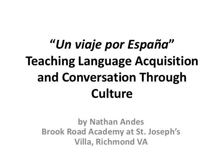 """Un viaje por España""Teaching Language Acquisition  and Conversation Through           Culture           by Nathan Andes  ..."