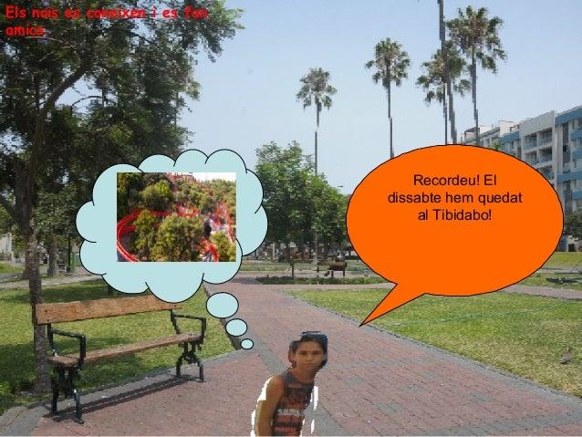 Els nois es coneixen i es fan amics.  Recordeu! El dissabte hem quedat al Tibidabo!