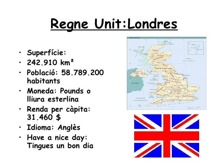 Regne Unit:Londres <ul><li>Superfície: </li></ul><ul><li>242.910  km² </li></ul><ul><li>Població : 58.789.200 habitants </...