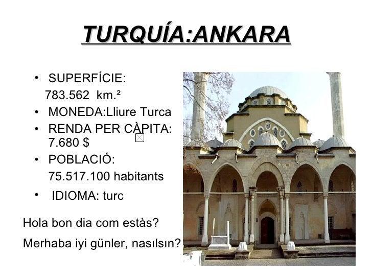 TURQUÍA:ANKARA <ul><li>SUPERFÍCIE: </li></ul><ul><li>783.562  km.²  </li></ul><ul><li>MONEDA:Lliure Turca </li></ul><ul><l...