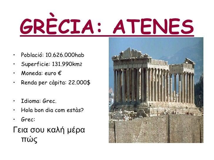 GRÈCIA: ATENES <ul><li>Població: 10.626.000hab </li></ul><ul><li>Superficie: 131.990km 2 </li></ul><ul><li>Moneda: euro € ...