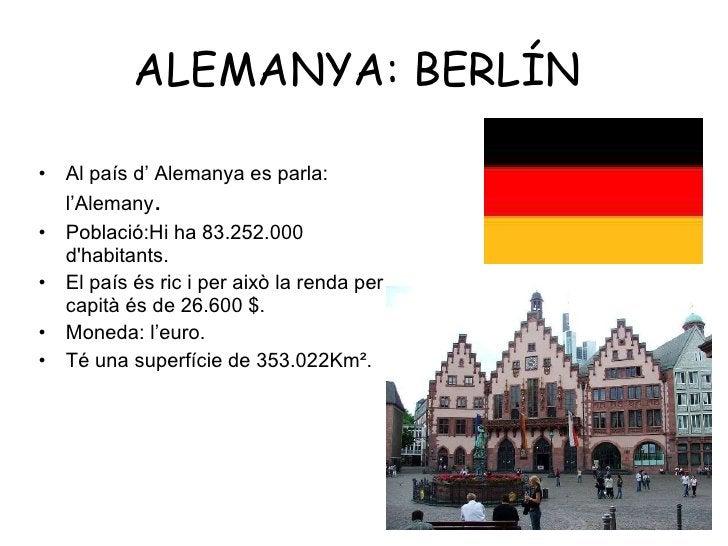 ALEMANYA: BERLÍN  <ul><li>Al país d' Alemanya es parla: l'Alemany .  </li></ul><ul><li>Població:Hi ha 83.252.000  d'habita...