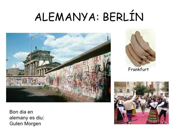 ALEMANYA: BERLÍN Bon dia en alemany es diu: Guten Morgen  Frankfurt
