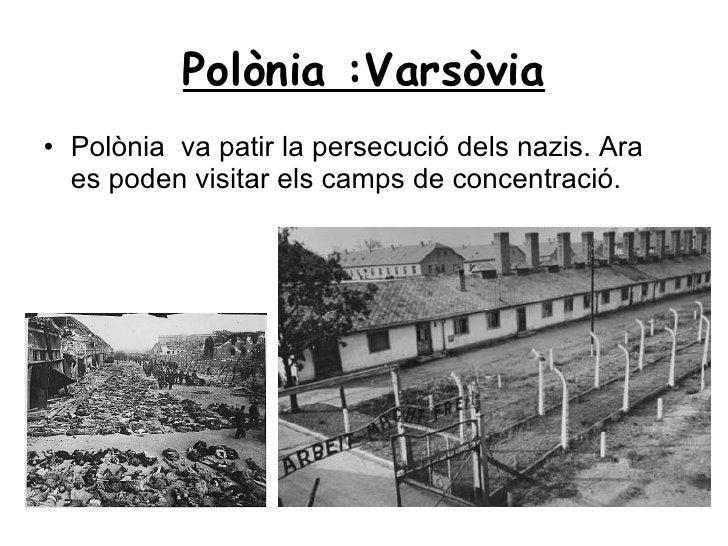 Polònia :Varsòvia <ul><li>Polònia  va patir la persecució dels nazis. Ara es poden visitar els camps de concentració. </li...