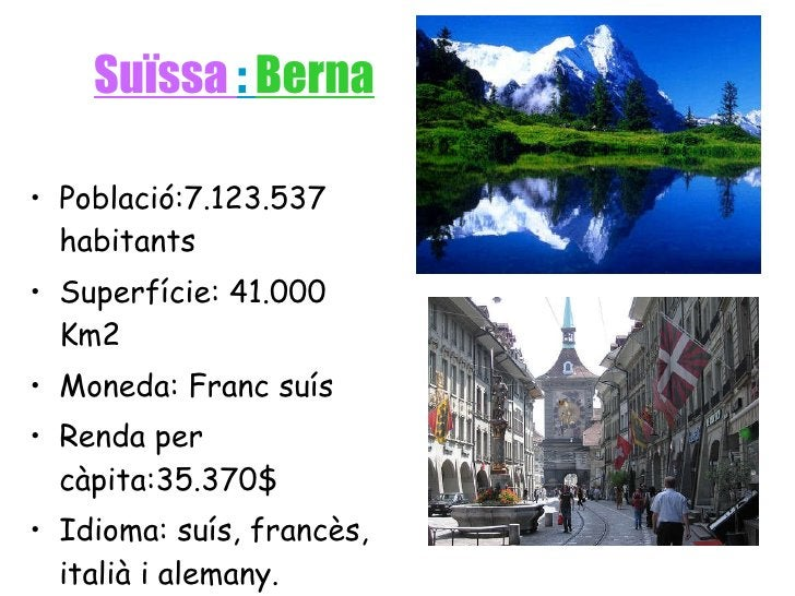 Suïssa  :  Berna <ul><li>Població:7.123.537 habitants </li></ul><ul><li>Superfície: 41.000 Km2 </li></ul><ul><li>Moneda: F...