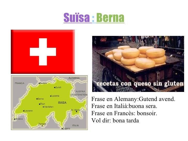 Suïsa  :  Berna <ul><li>k </li></ul>Frase en Alemany:Gutend avend. Frase en Italià:buona sera. Frase en Francès: bonsoir. ...