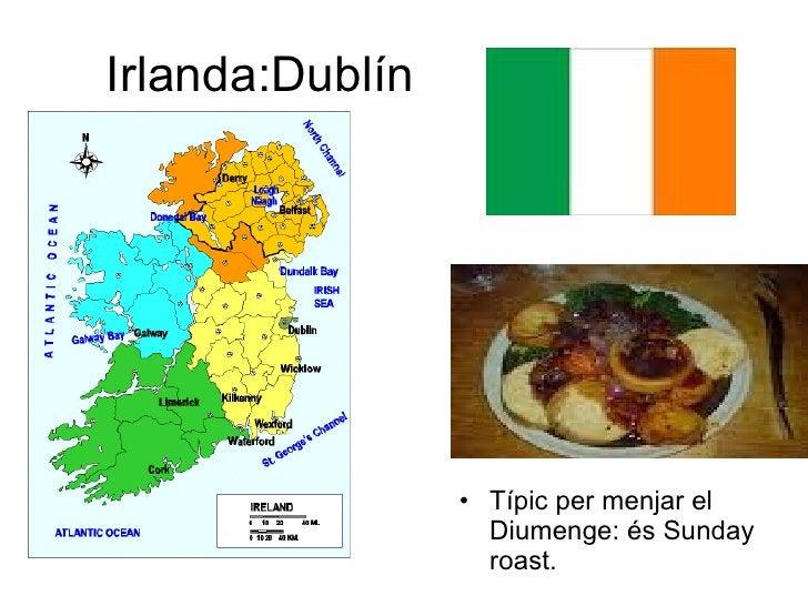 Irlanda:Dublín <ul><li>Típic per menjar el Diumenge: és Sunday roast.  </li></ul>