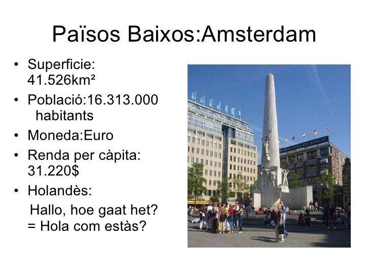 Països Baixos:Amsterdam <ul><li>Superficie: 41.526km²  </li></ul><ul><li>Població:16.313.000  habitants </li></ul><ul><li>...