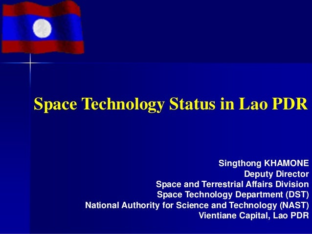 Space Technology Status in Lao PDR                                       Singthong KHAMONE                                ...