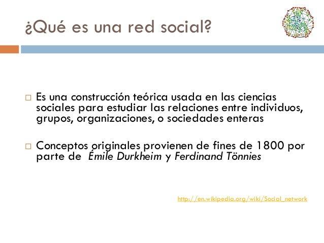 ¿Qué es una red social?      Es una construcción teórica usada en las ciencias sociales para estudiar las relaciones ent...