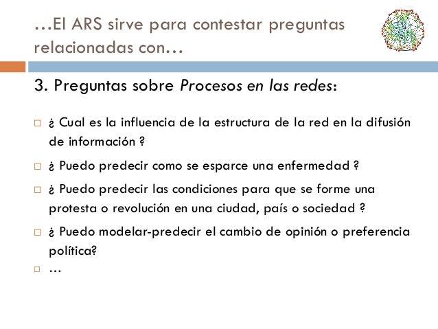 …El ARS sirve para contestar preguntas relacionadas con… 3. Preguntas sobre Procesos en las redes:          ¿ Cual es...