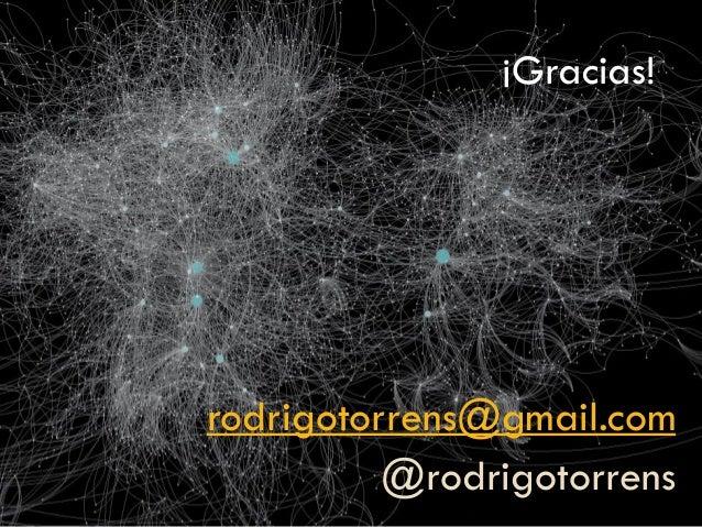 ¡Gracias!  rodrigotorrens@gmail.com @rodrigotorrens