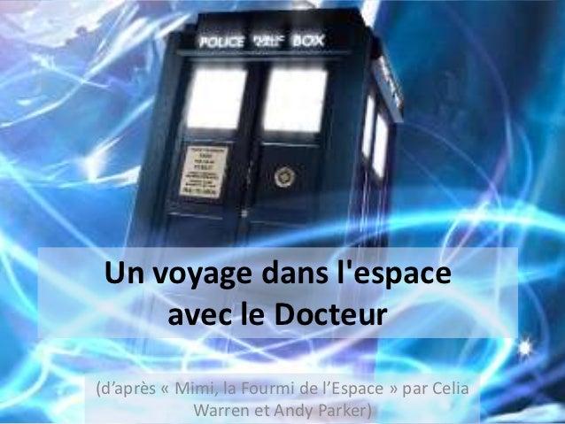 Un voyage dans lespace     avec le Docteur(d'après « Mimi, la Fourmi de l'Espace » par Celia             Warren et Andy Pa...