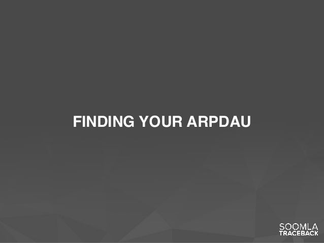 FINDING YOUR ARPDAU