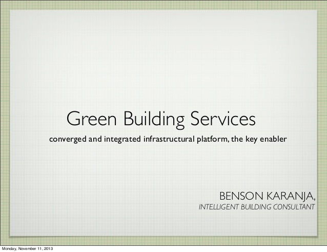 Green Building Services converged and integrated infrastructural platform, the key enabler BENSON KARANJA, INTELLIGENT BUI...