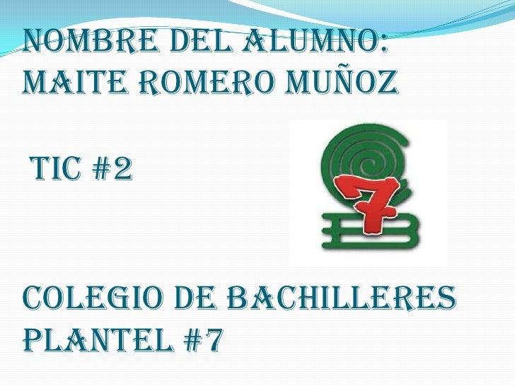Nombre del alumno:Maite romero muñoztic #2colegio de bachilleresplantel #7