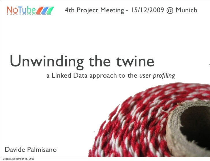4th Project Meeting - 15/12/2009 @ Munich           Unwinding the twine                              a Linked Data approac...