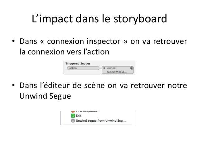 L'impact dans le storyboard • Dans « connexion inspector » on va retrouver la connexion vers l'action • Dans l'éditeur de ...