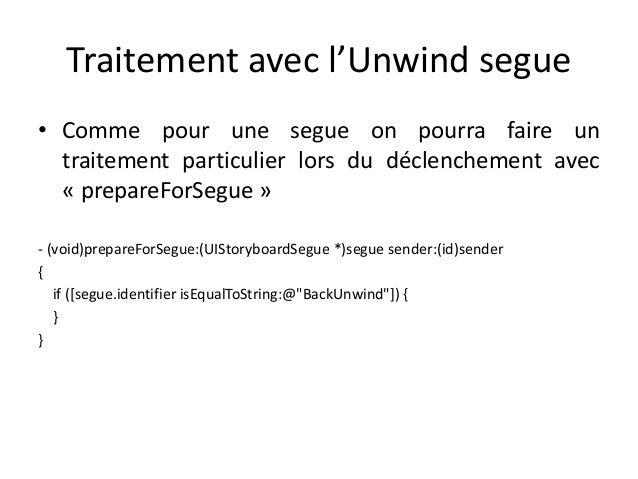 Traitement avec l'Unwind segue • Comme pour une segue on pourra faire un traitement particulier lors du déclenchement avec...