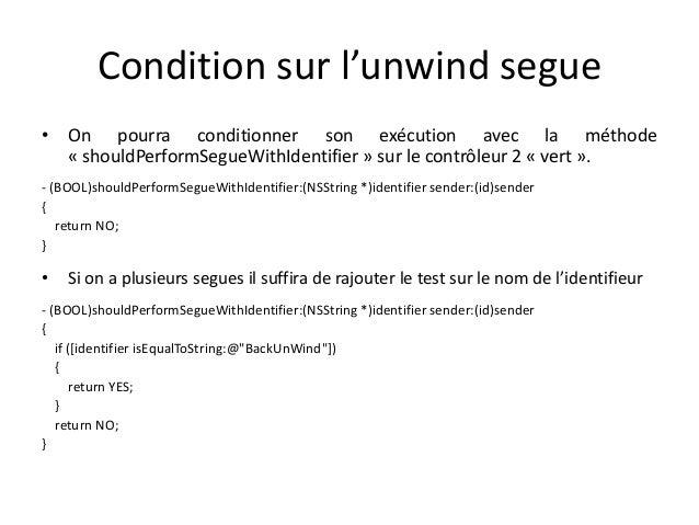 Condition sur l'unwind segue • On pourra conditionner son exécution avec la méthode « shouldPerformSegueWithIdentifier » s...