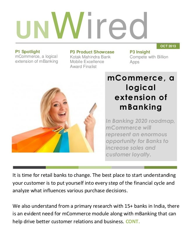 UNWired P1 Spotlight mCommerce, a logical extension of mBanking  P3 Product Showcase Kotak Mahindra Bank Mobile Excellence...