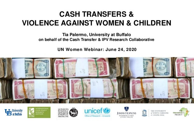 CASH TRANSFERS & VIOLENCE AGAINST WOMEN & CHILDREN Tia Palermo, University at Buffalo on behalf of the Cash Transfer & IPV...
