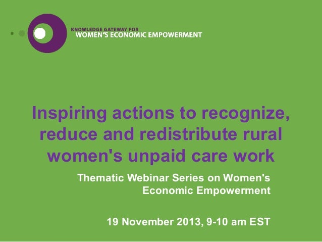 Inspiring actions to recognize, reduce and redistribute rural women's unpaid care work Thematic Webinar Series on Women's ...