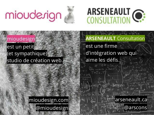 mioudesign est un petit (et sympathique) studio de création web. mioudesign.com @mioudesign ARSENEAULT Consultation est un...