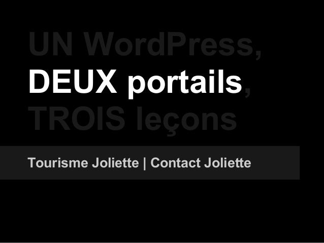 UN WordPress, DEUX portails, TROIS leçons Tourisme Joliette   Contact Joliette