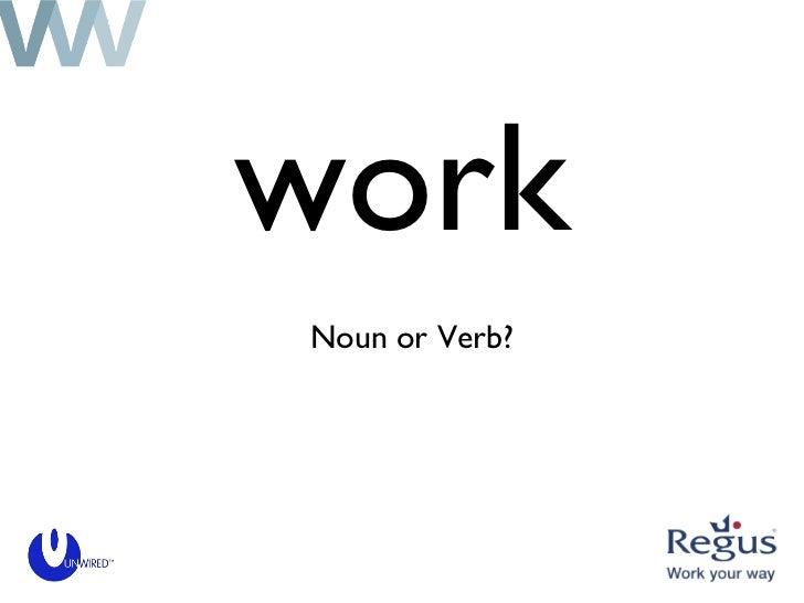 work <ul><li>Noun or Verb? </li></ul>