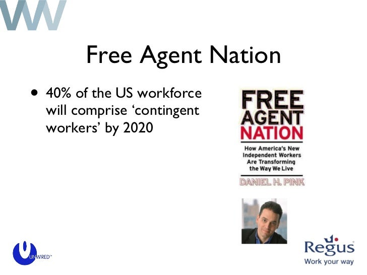 Free Agent Nation <ul><li>40% of the US workforce will comprise 'contingent workers' by 2020 </li></ul>