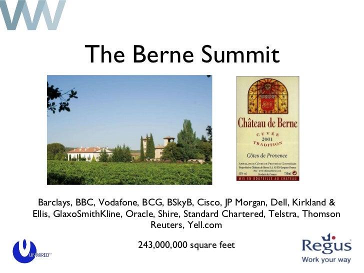 The Berne Summit <ul><li>Barclays, BBC, Vodafone, BCG, BSkyB, Cisco, JP Morgan, Dell, Kirkland & Ellis, GlaxoSmithKline, O...