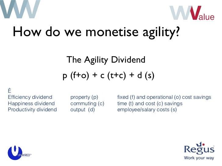 How do we monetise agility? <ul><li>The Agility Dividend </li></ul><ul><ul><li>p (f+o) + c (t+c) + d (s) </li></ul></ul> ...