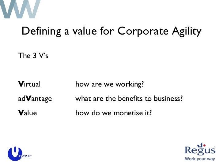 Defining a value for Corporate Agility <ul><li>The 3 V's  </li></ul><ul><li>V irtual how are we working? </li></ul><ul><li...