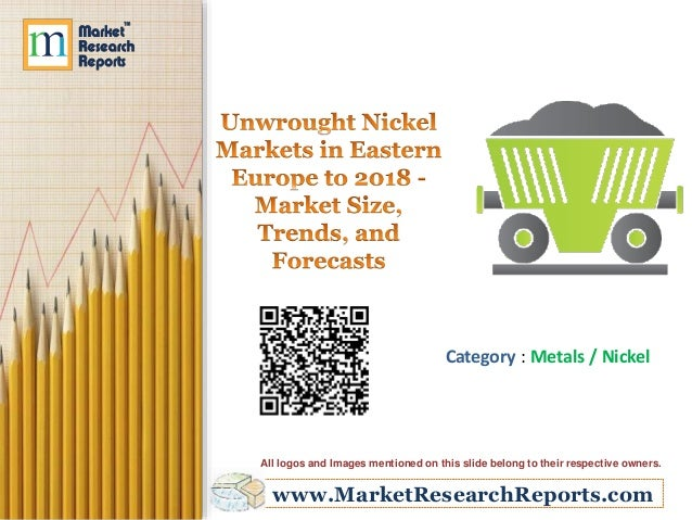 www.MarketResearchReports.com Category : Metals / Nickel All logos and Images mentioned on this slide belong to their resp...