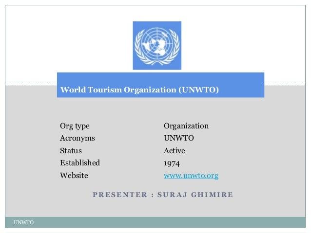 World Tourism Organization (UNWTO)        Org type               Organization        Acronyms               UNWTO        S...