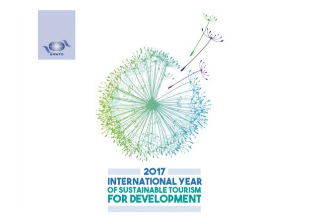 "Int' Year of Sustainable Tourism for Development, 2017 70th Session of UN General Assembly (2015) ""Decides to proclaim 201..."