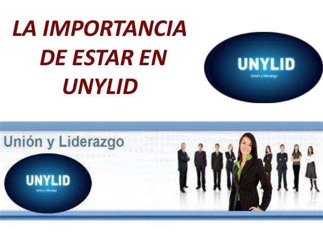 LA IMPORTANCIA  DE ESTAR EN     UNYLID